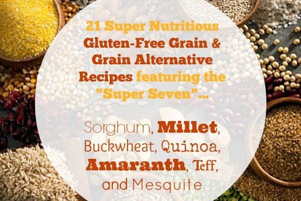 21 Super Nutritious Gluten-Free Grain & Grain Alternative Recipes