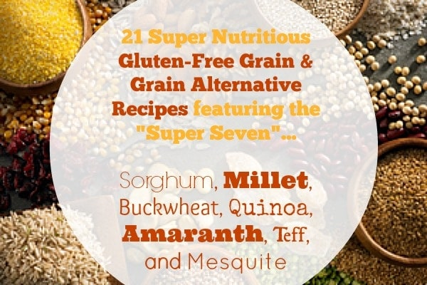 21 Super Nutritious Gluten-Free Grain & Grain Alternative Recipes