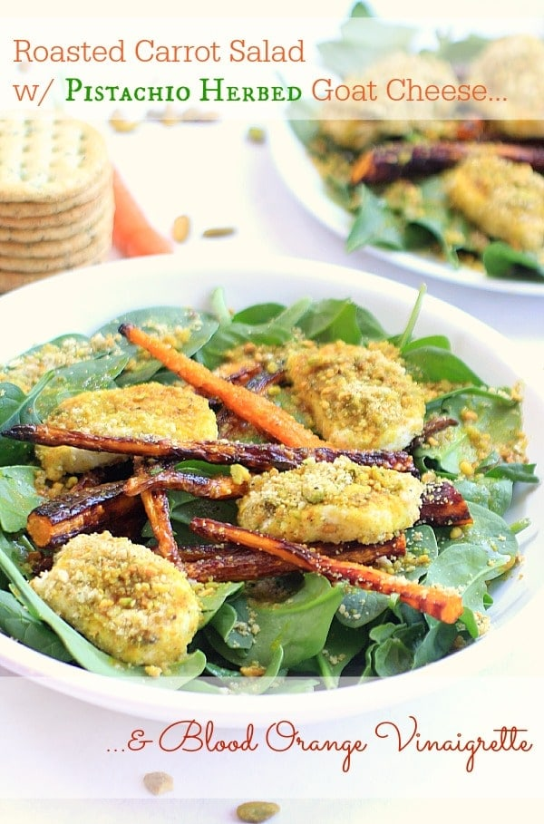 Roasted Carrot Salad w/ Pistachio Herbed Goat Cheese & Blood Orange Vinaigrette