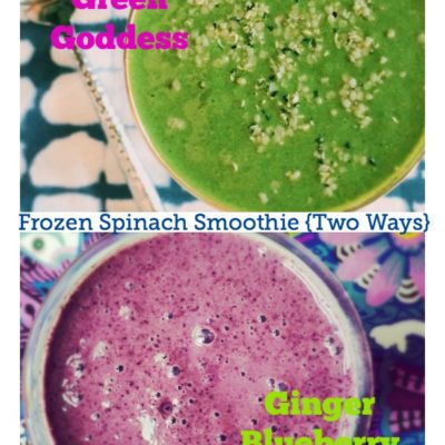 Frozen Spinach Smoothie {Two Ways} Grecian Green Goddess and Ginger Blueberry Bomb