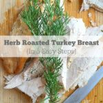 Herb Roasted Turkey Breast in 5 Easy Steps + 10 Delicious Leftover Turkey Recipes