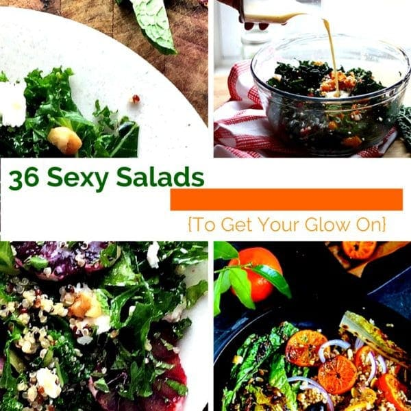 36 Sexy Salads to help you get your glow on and feel fabulous!
