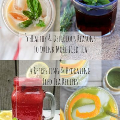 5 Healthy and Delicious Reasons to Drink More Iced Tea + 4 Refreshing and Hydrating Iced Tea Recipes #health #nutrition