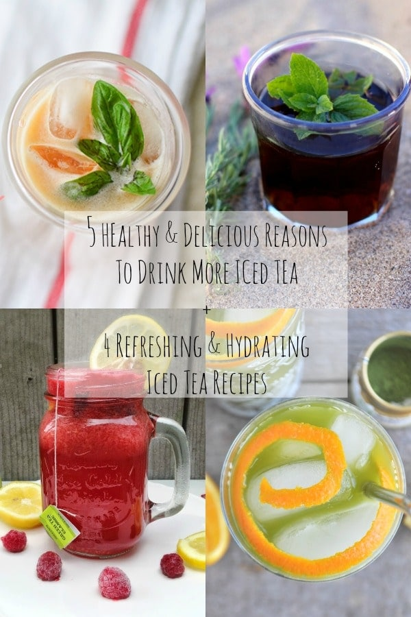 5 Healthy & Delicious Reasons to Drink More Iced Tea + 4 Refreshing & Hydrating Iced Tea Recipes