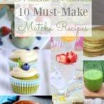 Matcha Madness! 10 Must-Make Matcha Recipes + The Health Benefits of Matcha