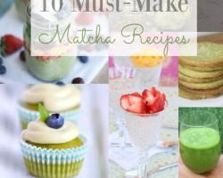 Matcha Madness~10 Must-Make Matcha Recipes + The Health Benefits of Matcha Green Tea