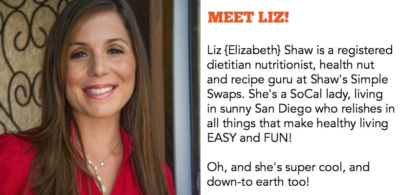 Meet Liz Shaw! She's a registered dietitian nutritionist, health nut and recipe guru at Shaw's Simple Swaps, who relishes in all things that make healthy living easy and fun. Oh, and she's super cool, and down-to-earth too!