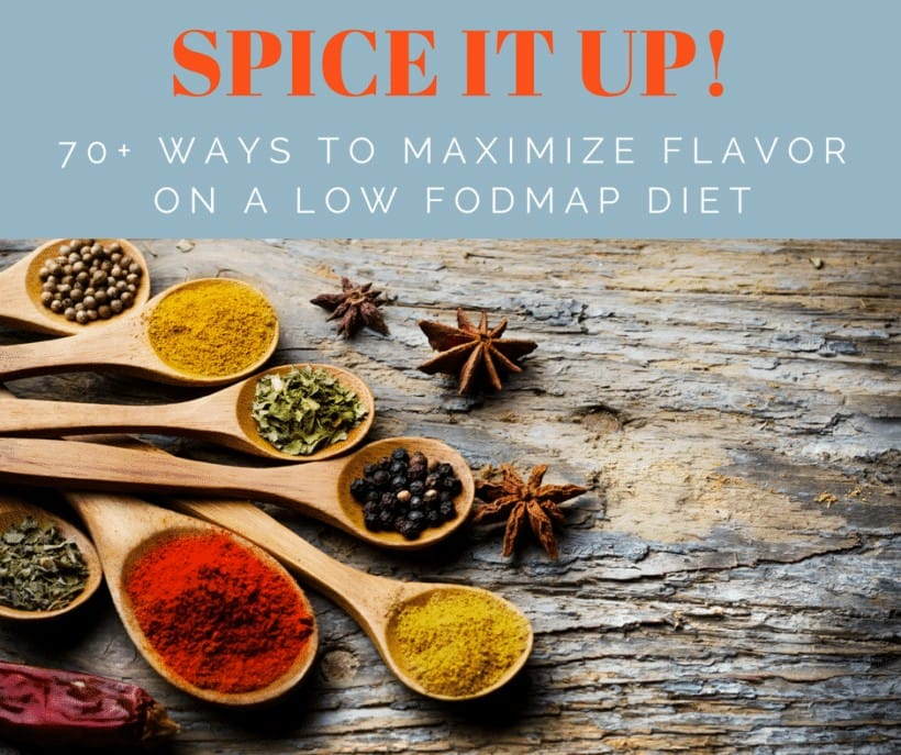 Spice It Up! 70+ Ways to Maximize Flavor on a Low FODMAP Diet   Get the list + healthy, flavorful Low FODMAP recipe at The Spicy RD