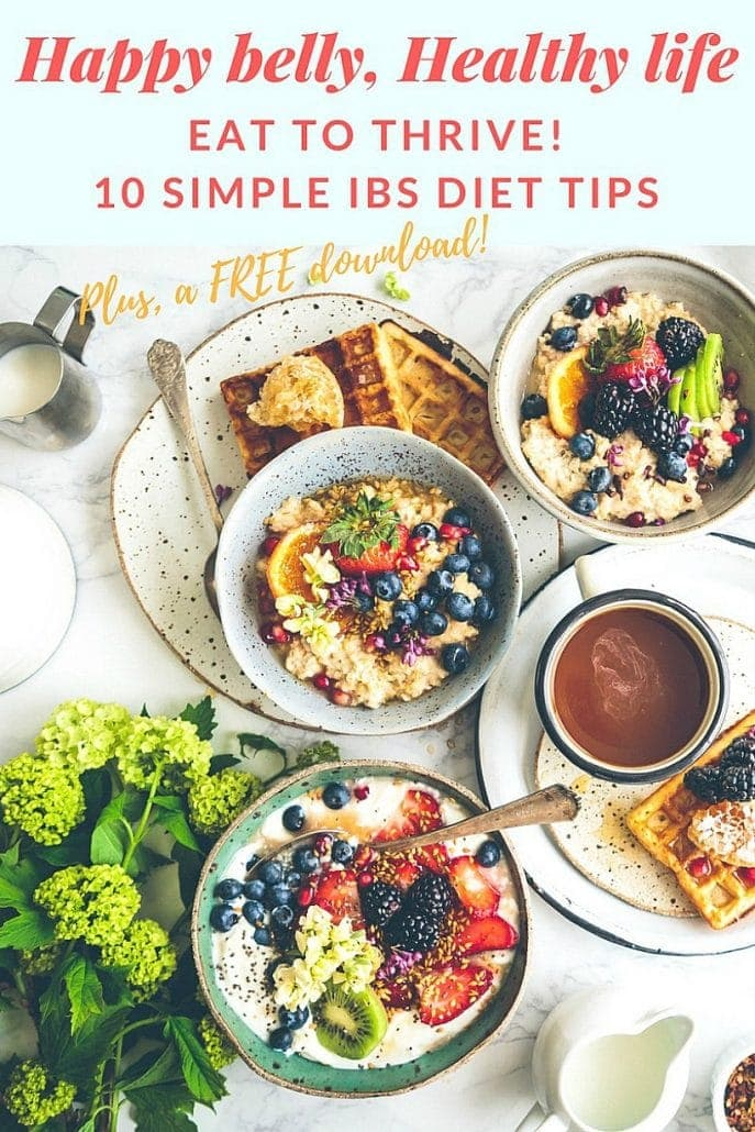 Healthy food on a white table. Text reads: Happy belly, Healthy Life Eat to Thrive 10 simple tips to follow on an IBS diet