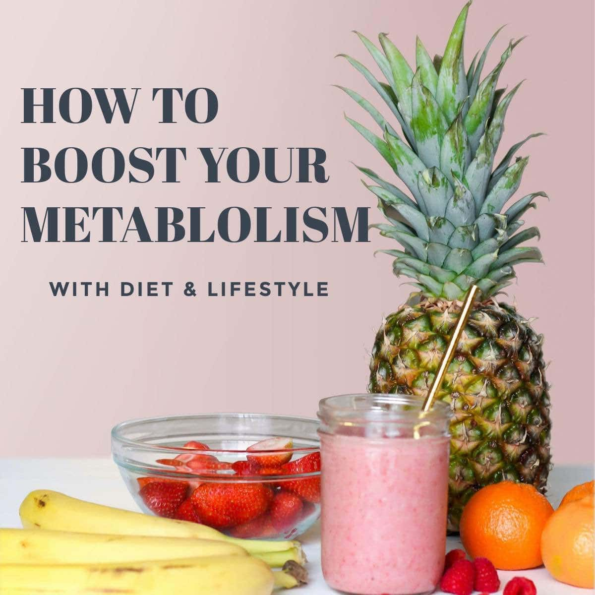 how to boost your metabolism text overlay on a picture of fruit and a smoothie