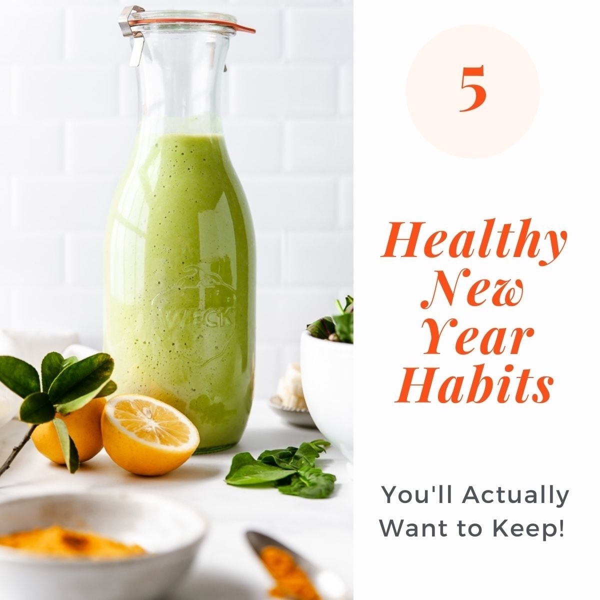 Photo of green juice surrounded by oranges and text overlay-5 healthy new year habits you'll actually want to keep.
