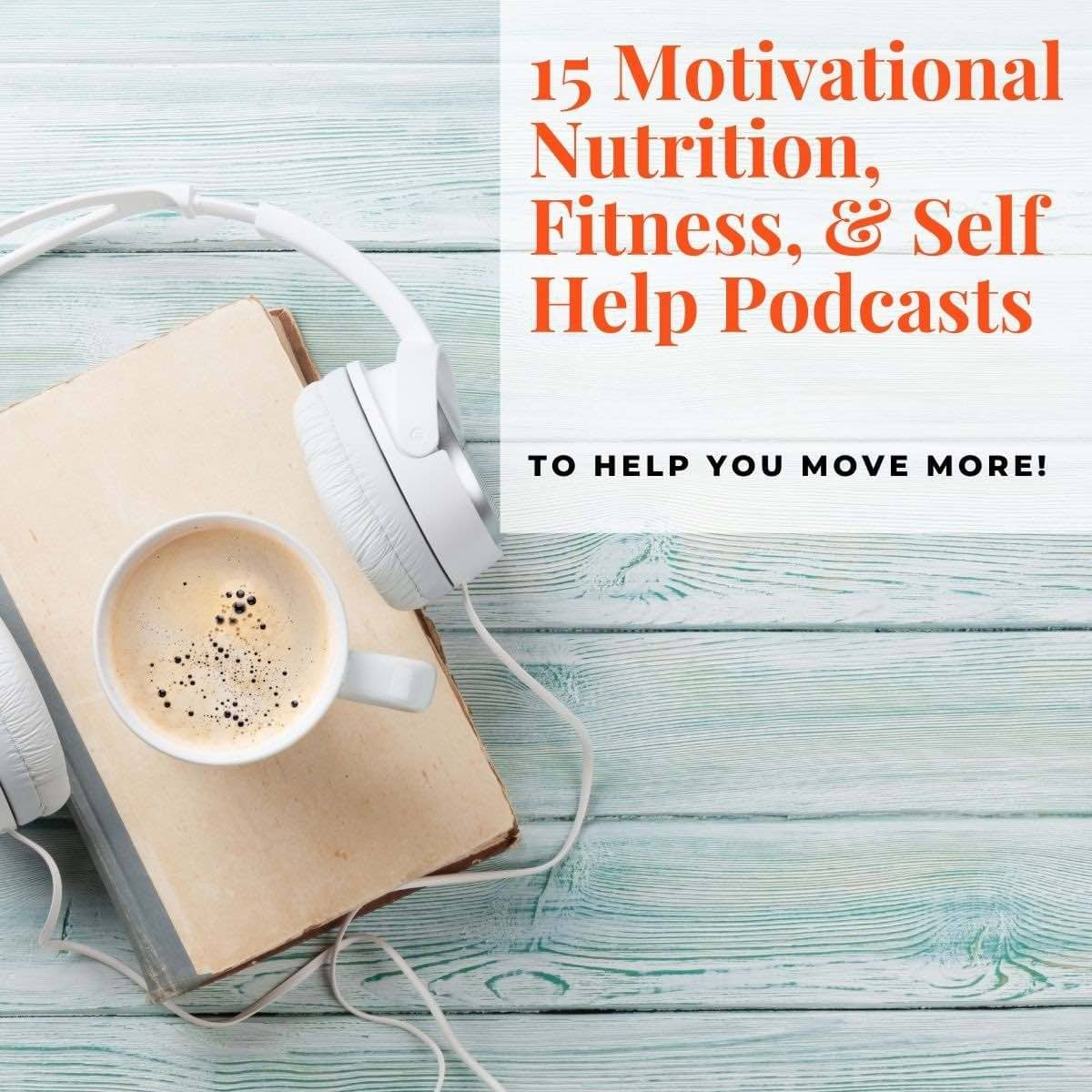 Headphones and mobile phone with text: 15 Motivational Nutrition, Fitness, and Self Help Podcasts to Help You Move More.