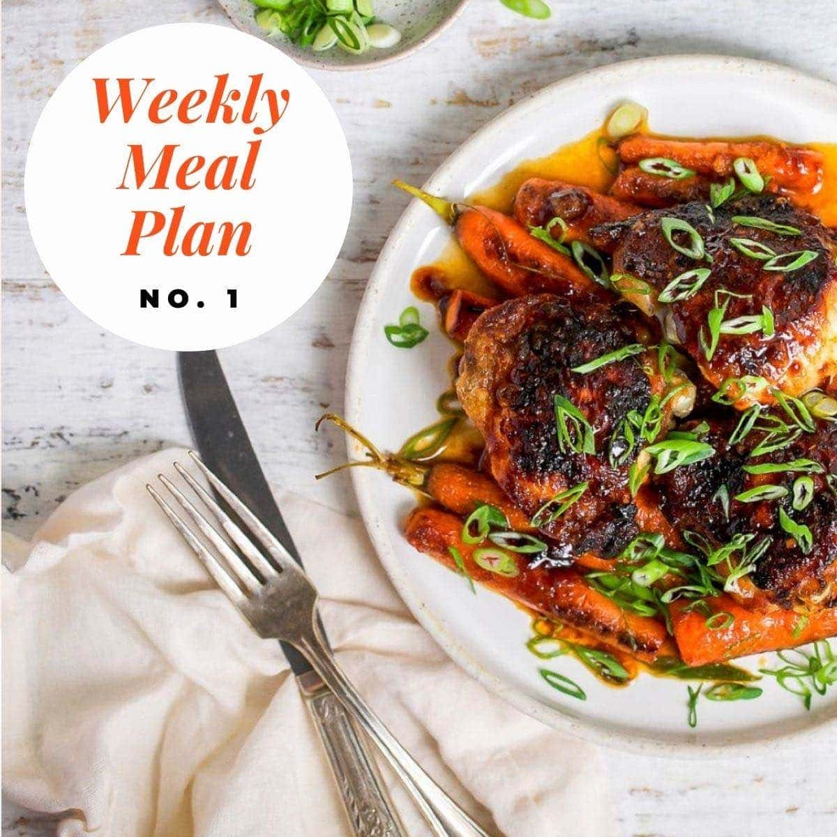 Plate of chicken with carrots on a white plate. Text overlay: Weekly Meal Plan No, 1