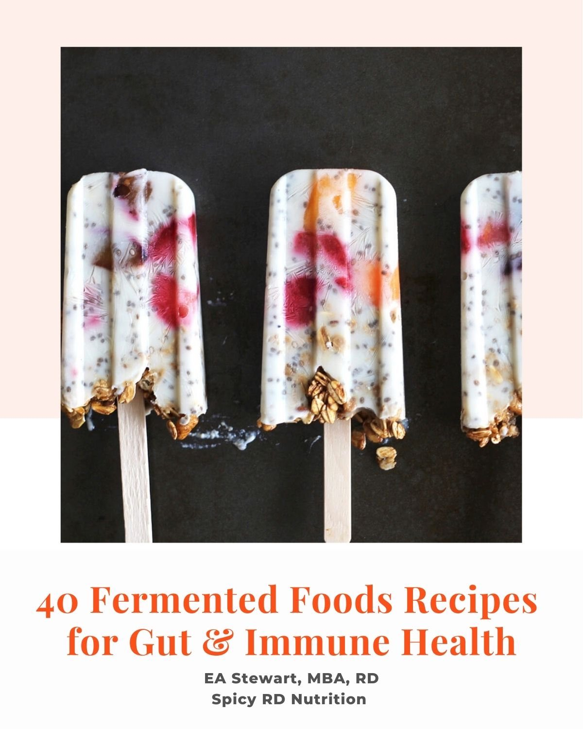 Cookbook Cover with photo of yogurt popsicles and text: 40 Fermented Foods Recipes for Gut and Immune Health.